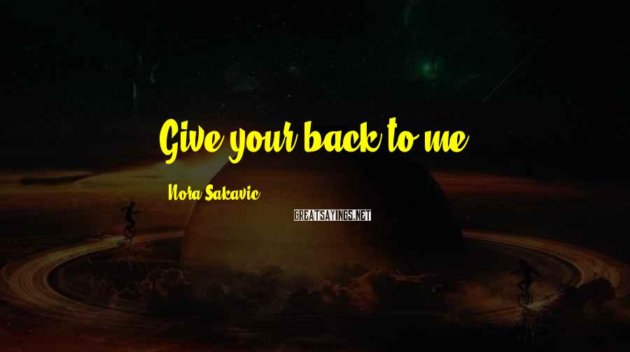 Nora Sakavic Sayings: Give your back to me.
