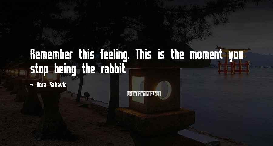 Nora Sakavic Sayings: Remember this feeling. This is the moment you stop being the rabbit.