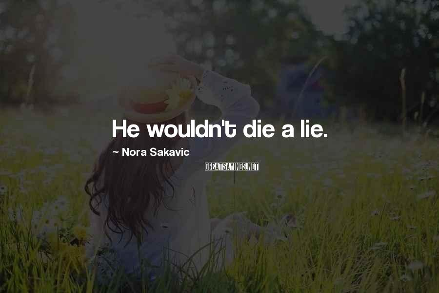 Nora Sakavic Sayings: He wouldn't die a lie.