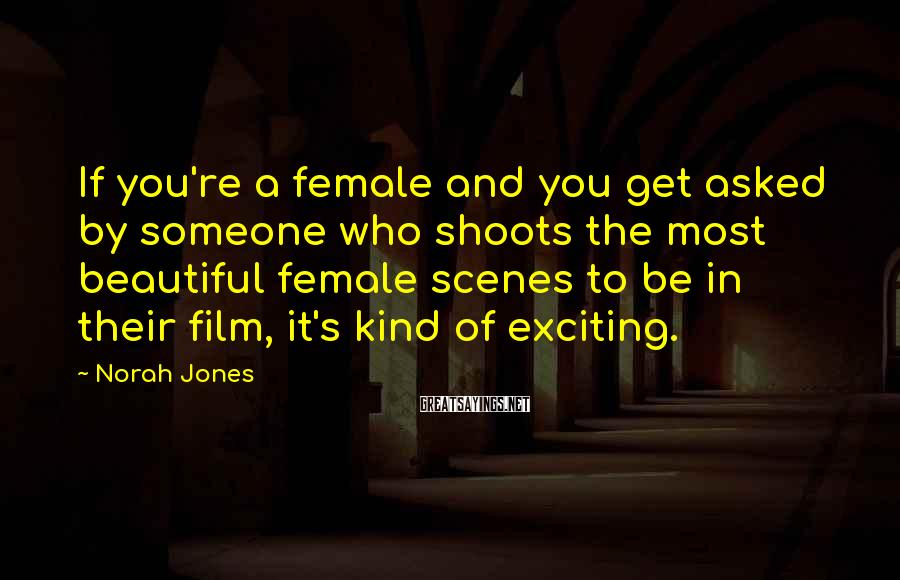 Norah Jones Sayings: If you're a female and you get asked by someone who shoots the most beautiful