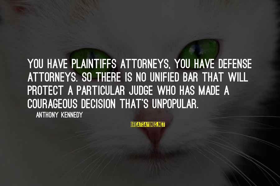 Nordstrom Way Sayings By Anthony Kennedy: You have plaintiffs attorneys, you have defense attorneys. So there is no unified bar that