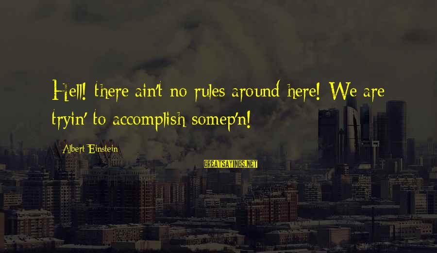 N'orleans Sayings By Albert Einstein: Hell! there ain't no rules around here! We are tryin' to accomplish somep'n!