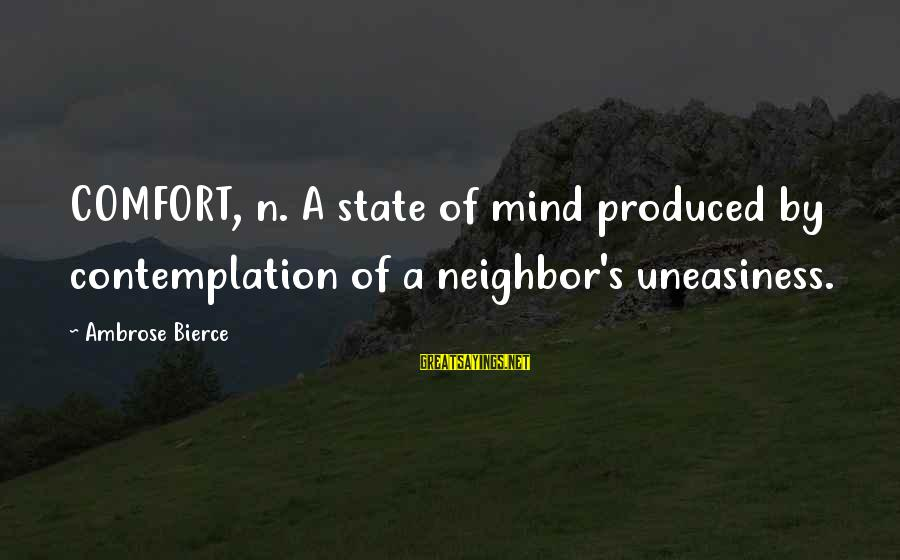 N'orleans Sayings By Ambrose Bierce: COMFORT, n. A state of mind produced by contemplation of a neighbor's uneasiness.