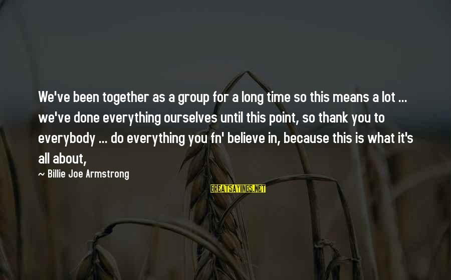 N'orleans Sayings By Billie Joe Armstrong: We've been together as a group for a long time so this means a lot
