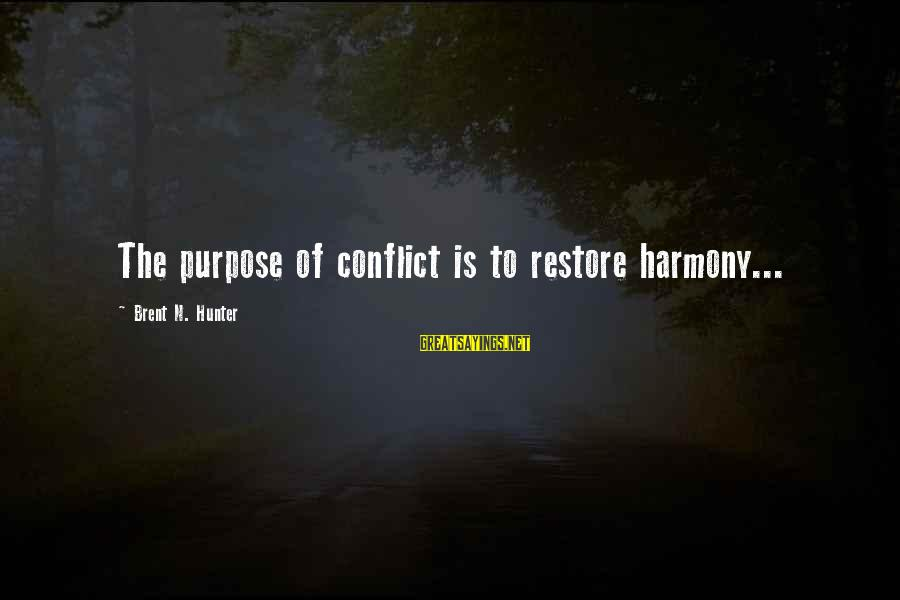 N'orleans Sayings By Brent N. Hunter: The purpose of conflict is to restore harmony...