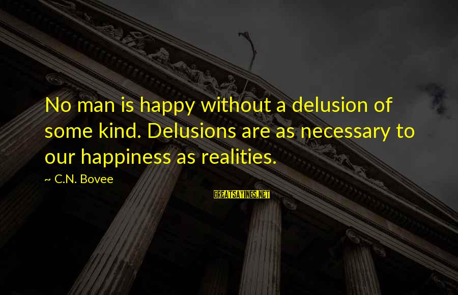 N'orleans Sayings By C.N. Bovee: No man is happy without a delusion of some kind. Delusions are as necessary to