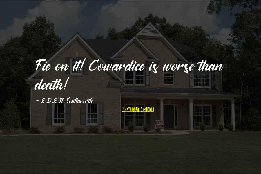 N'orleans Sayings By E.D.E.N. Southworth: Fie on it! Cowardice is worse than death!