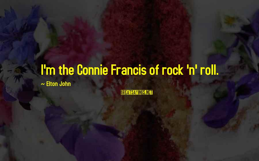 N'orleans Sayings By Elton John: I'm the Connie Francis of rock 'n' roll.