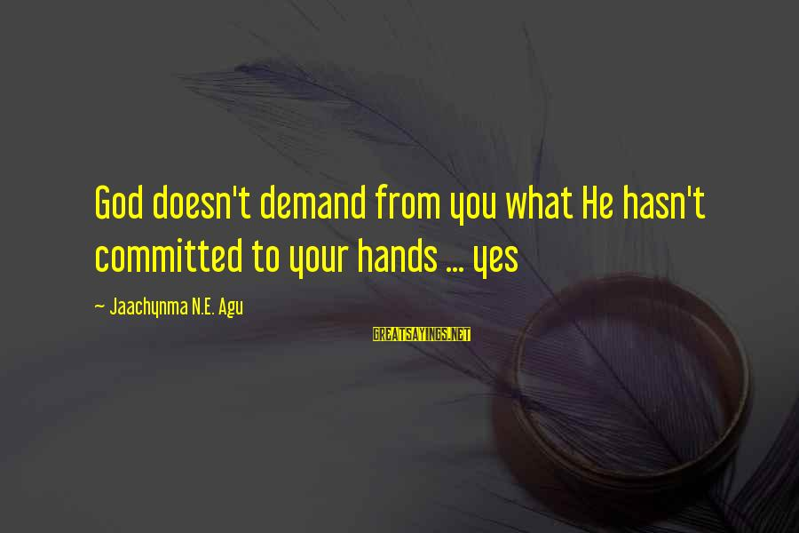 N'orleans Sayings By Jaachynma N.E. Agu: God doesn't demand from you what He hasn't committed to your hands ... yes