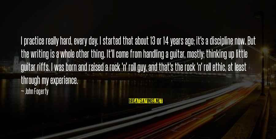 N'orleans Sayings By John Fogerty: I practice really hard, every day. I started that about 13 or 14 years ago;