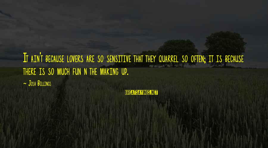 N'orleans Sayings By Josh Billings: It ain't because lovers are so sensitive that they quarrel so often; it is because