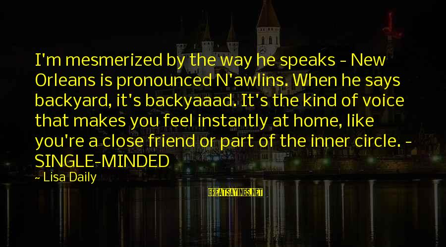 N'orleans Sayings By Lisa Daily: I'm mesmerized by the way he speaks - New Orleans is pronounced N'awlins. When he