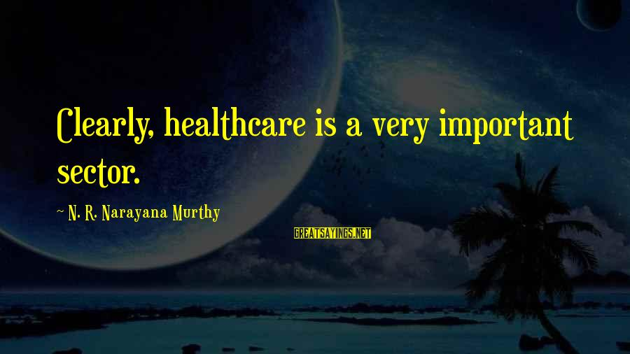 N'orleans Sayings By N. R. Narayana Murthy: Clearly, healthcare is a very important sector.