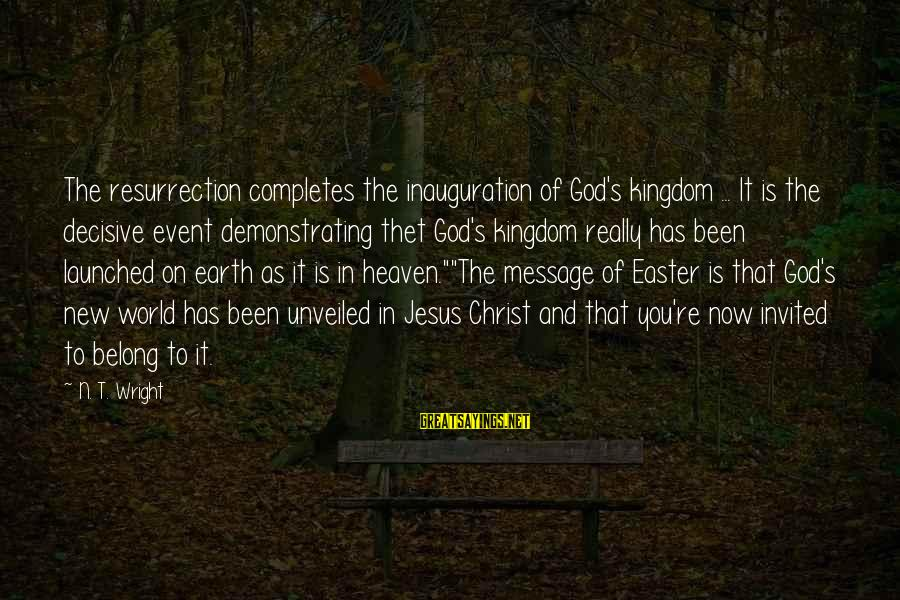 N'orleans Sayings By N. T. Wright: The resurrection completes the inauguration of God's kingdom ... It is the decisive event demonstrating