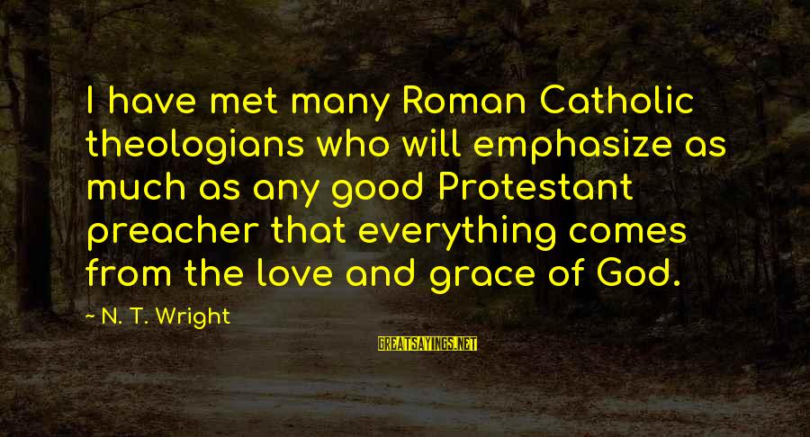N'orleans Sayings By N. T. Wright: I have met many Roman Catholic theologians who will emphasize as much as any good