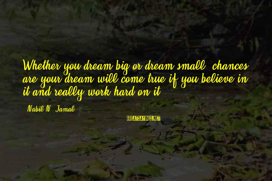 N'orleans Sayings By Nabil N. Jamal: Whether you dream big or dream small, chances are your dream will come true if