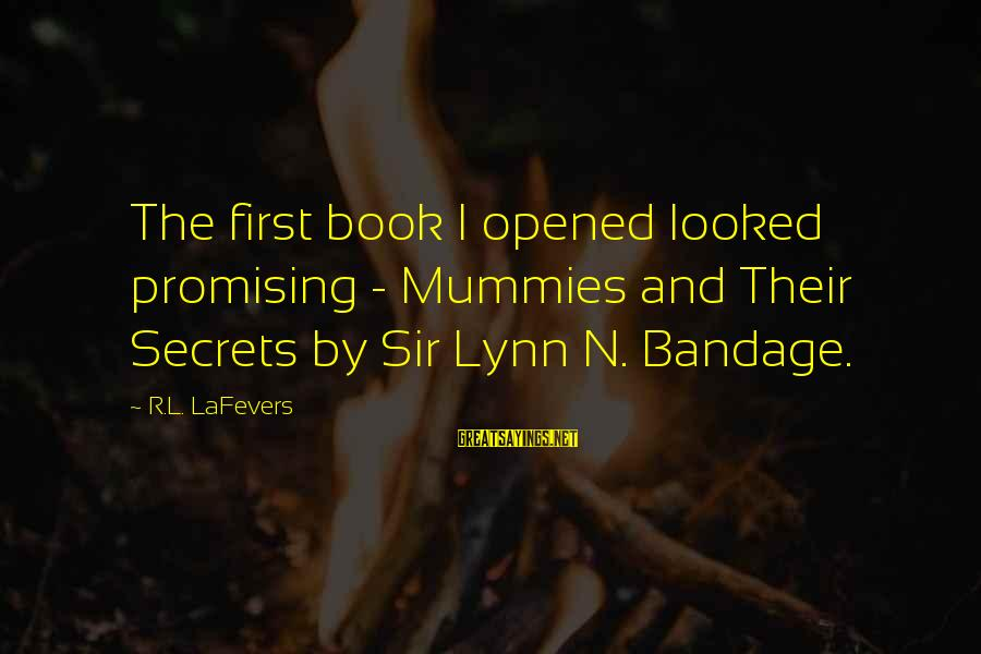 N'orleans Sayings By R.L. LaFevers: The first book I opened looked promising - Mummies and Their Secrets by Sir Lynn