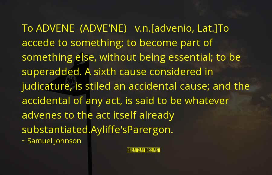 N'orleans Sayings By Samuel Johnson: To ADVENE (ADVE'NE) v.n.[advenio, Lat.]To accede to something; to become part of something else, without