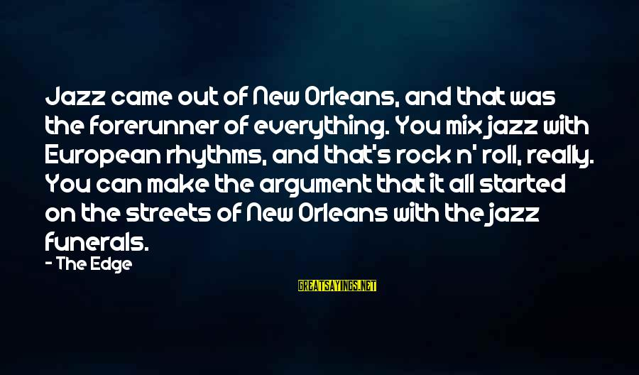 N'orleans Sayings By The Edge: Jazz came out of New Orleans, and that was the forerunner of everything. You mix