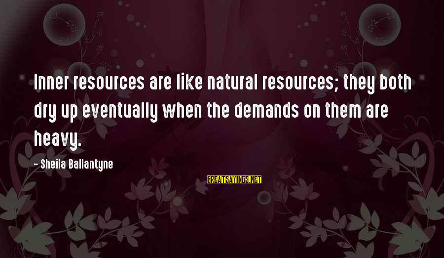 Norma Cruz Sayings By Sheila Ballantyne: Inner resources are like natural resources; they both dry up eventually when the demands on