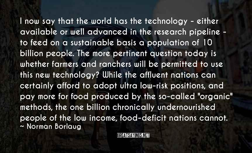Norman Borlaug Sayings: I now say that the world has the technology - either available or well advanced