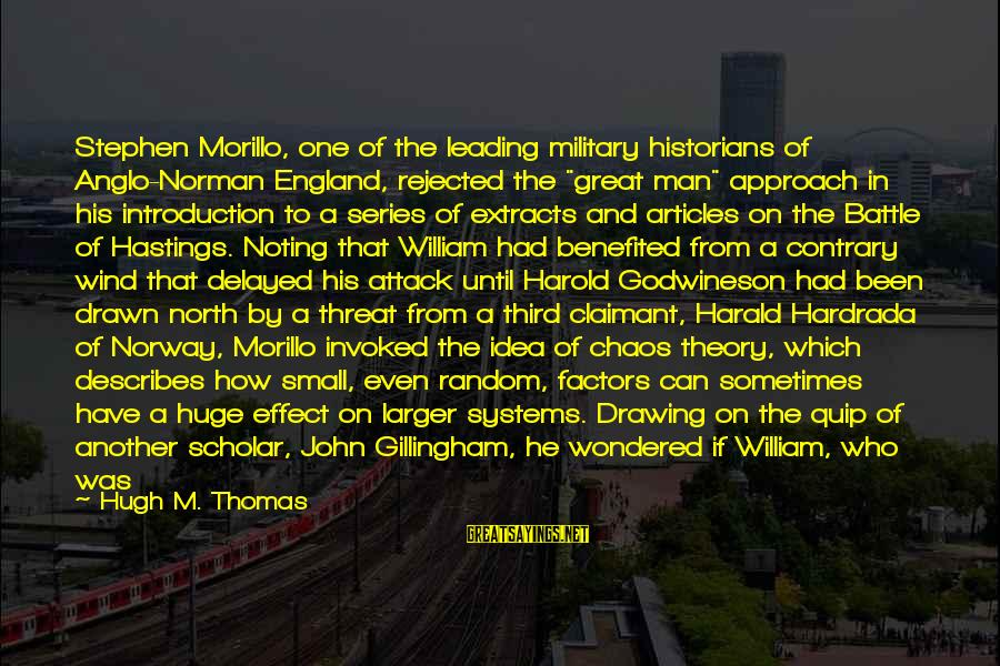 """Norman M Thomas Sayings By Hugh M. Thomas: Stephen Morillo, one of the leading military historians of Anglo-Norman England, rejected the """"great man"""""""