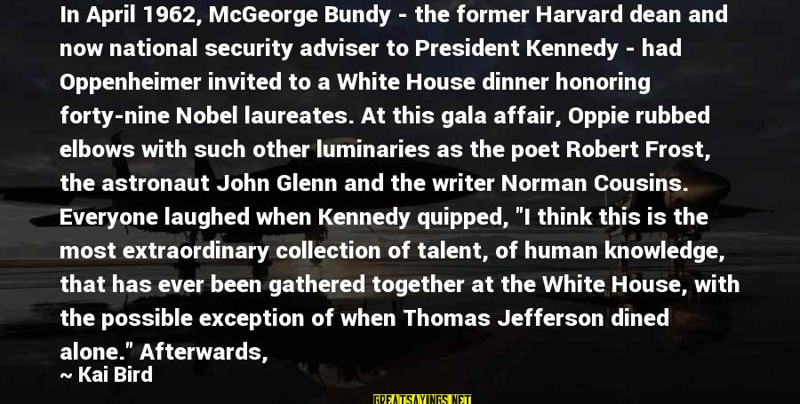 Norman M Thomas Sayings By Kai Bird: In April 1962, McGeorge Bundy - the former Harvard dean and now national security adviser