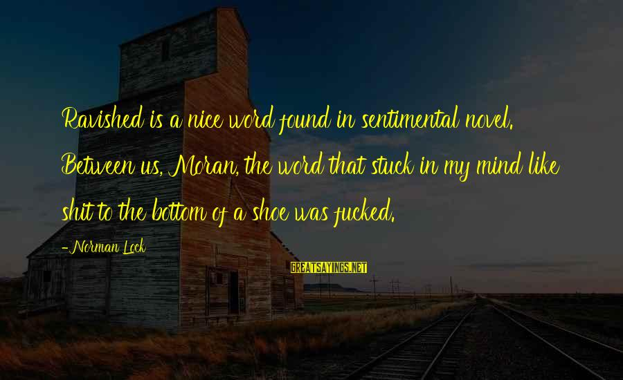 Norman M Thomas Sayings By Norman Lock: Ravished is a nice word found in sentimental novel. Between us, Moran, the word that