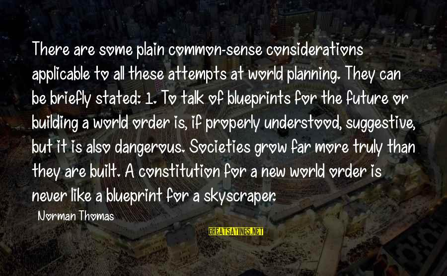 Norman M Thomas Sayings By Norman Thomas: There are some plain common-sense considerations applicable to all these attempts at world planning. They