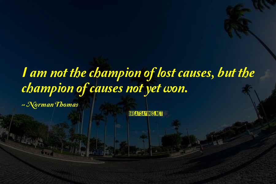 Norman M Thomas Sayings By Norman Thomas: I am not the champion of lost causes, but the champion of causes not yet