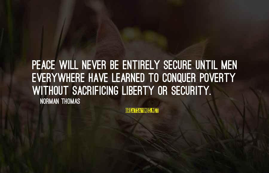 Norman M Thomas Sayings By Norman Thomas: Peace will never be entirely secure until men everywhere have learned to conquer poverty without