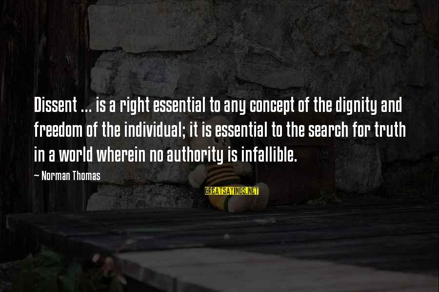 Norman M Thomas Sayings By Norman Thomas: Dissent ... is a right essential to any concept of the dignity and freedom of