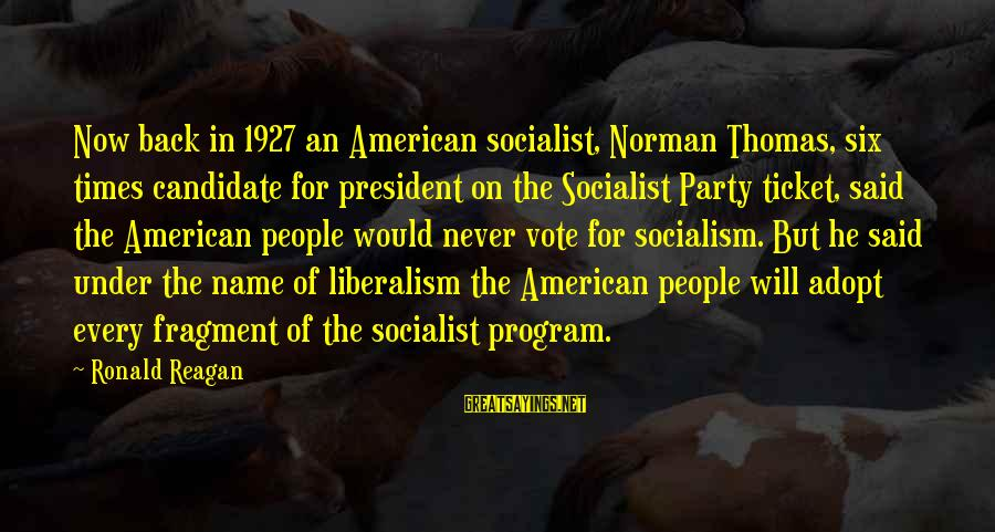 Norman M Thomas Sayings By Ronald Reagan: Now back in 1927 an American socialist, Norman Thomas, six times candidate for president on