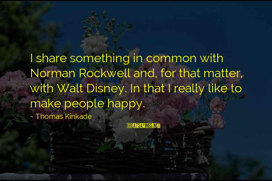 Norman M Thomas Sayings By Thomas Kinkade: I share something in common with Norman Rockwell and, for that matter, with Walt Disney.