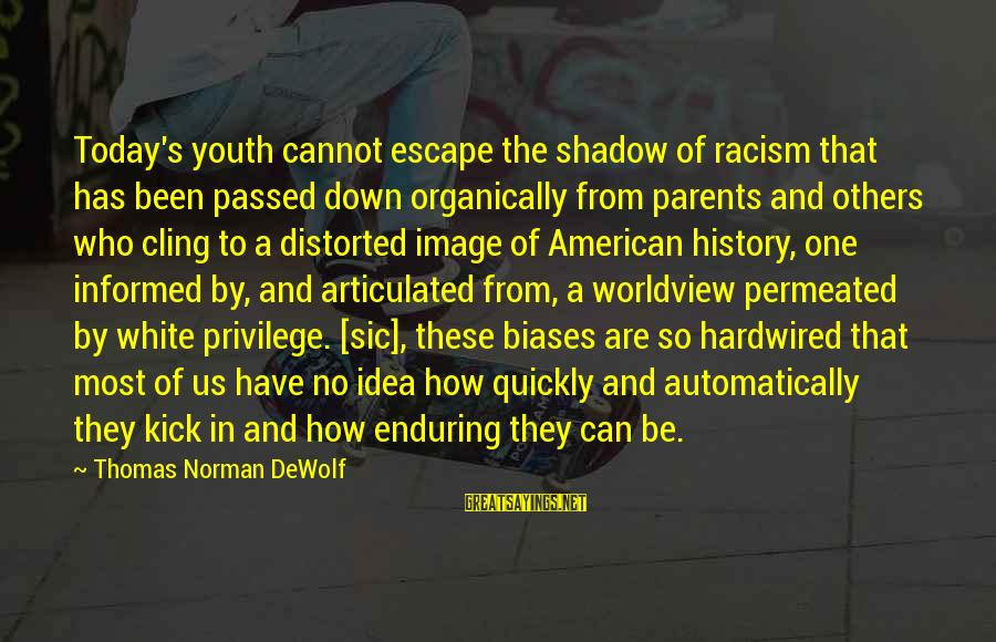 Norman M Thomas Sayings By Thomas Norman DeWolf: Today's youth cannot escape the shadow of racism that has been passed down organically from
