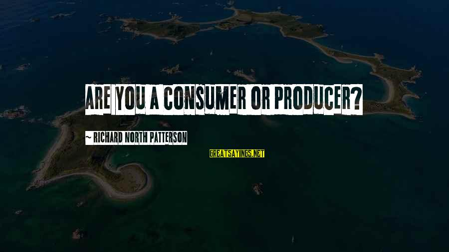 North Italy Hetalia Sayings By Richard North Patterson: Are you a consumer or producer?