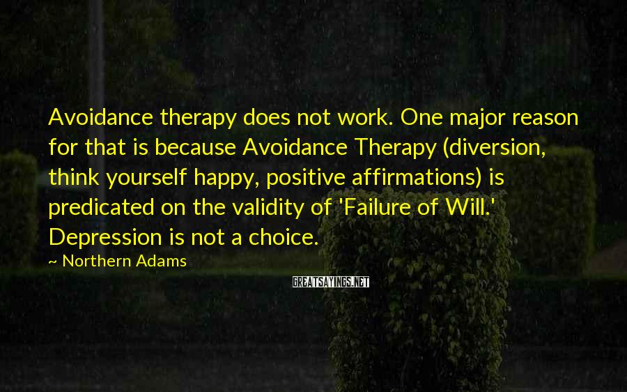 Northern Adams Sayings: Avoidance therapy does not work. One major reason for that is because Avoidance Therapy (diversion,