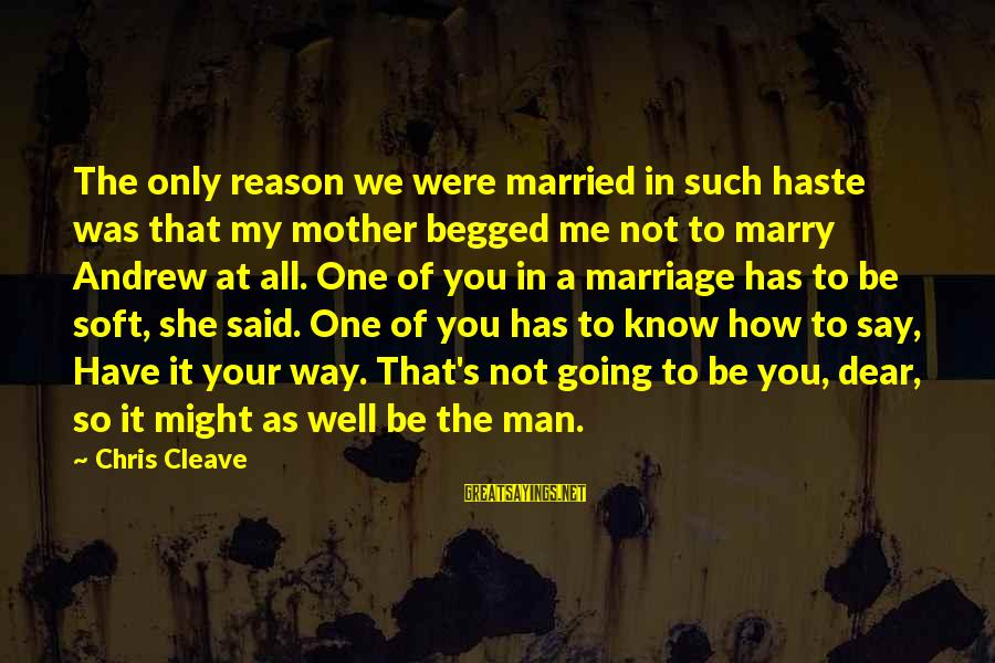 Norwegian Wood Movie Sayings By Chris Cleave: The only reason we were married in such haste was that my mother begged me