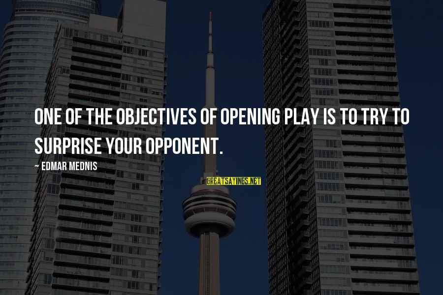 Norwegian Wood Movie Sayings By Edmar Mednis: One of the objectives of opening play is to try to surprise your opponent.