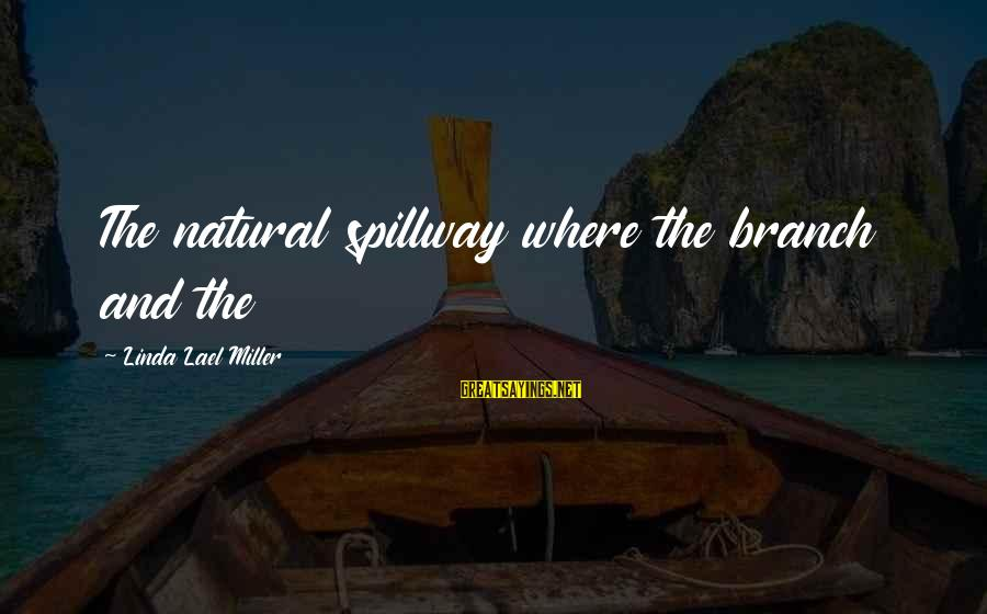 Norwegian Wood Movie Sayings By Linda Lael Miller: The natural spillway where the branch and the