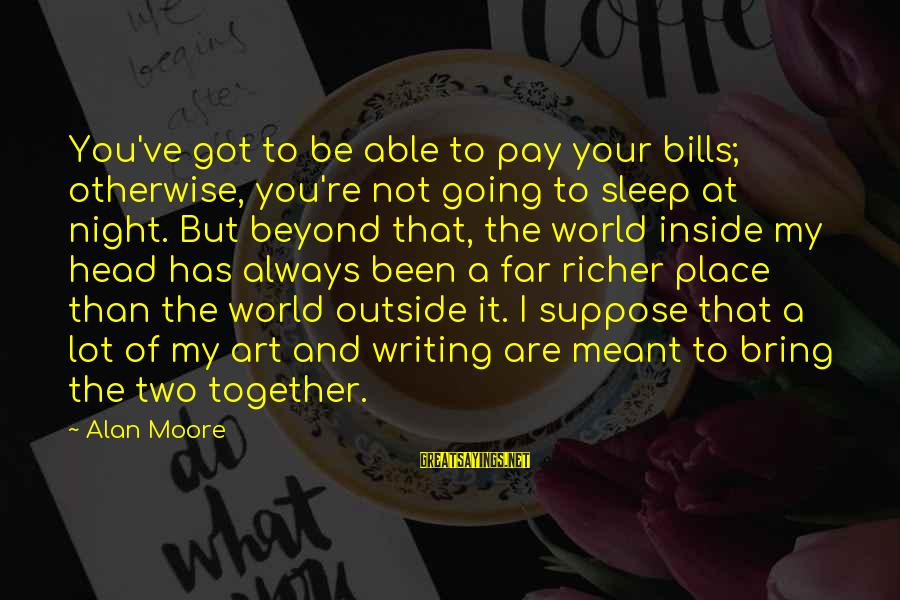 Not Able To Sleep Sayings By Alan Moore: You've got to be able to pay your bills; otherwise, you're not going to sleep