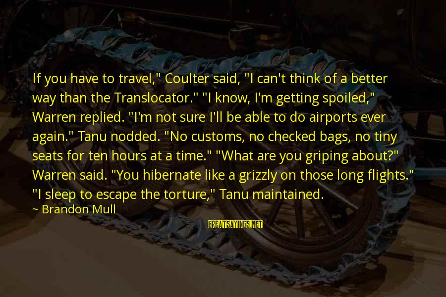 "Not Able To Sleep Sayings By Brandon Mull: If you have to travel,"" Coulter said, ""I can't think of a better way than"