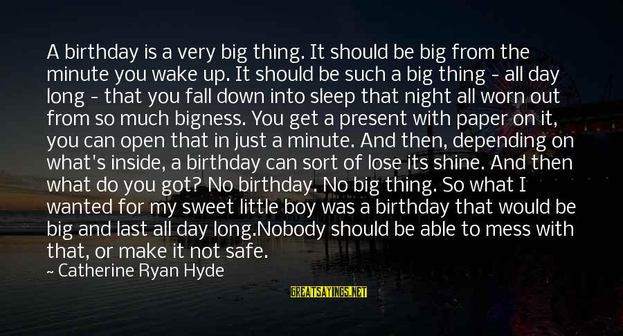 Not Able To Sleep Sayings By Catherine Ryan Hyde: A birthday is a very big thing. It should be big from the minute you