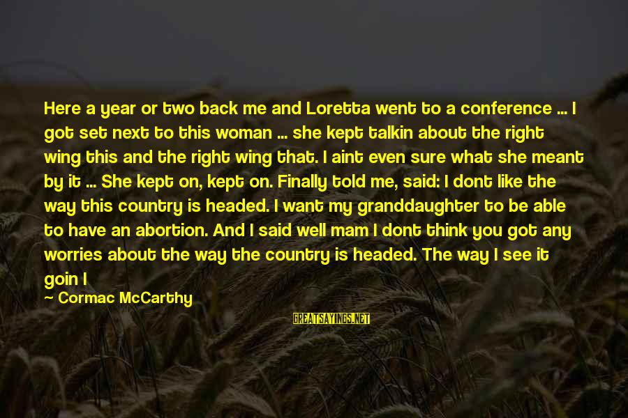 Not Able To Sleep Sayings By Cormac McCarthy: Here a year or two back me and Loretta went to a conference ... I