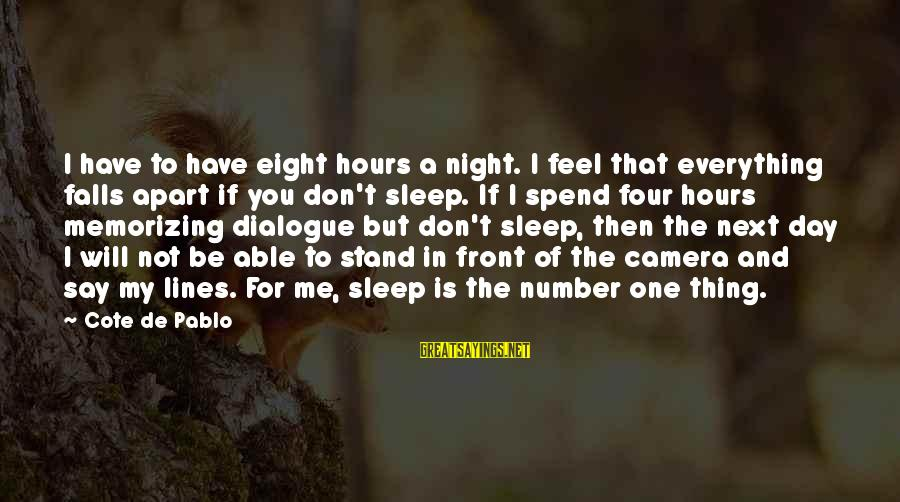 Not Able To Sleep Sayings By Cote De Pablo: I have to have eight hours a night. I feel that everything falls apart if