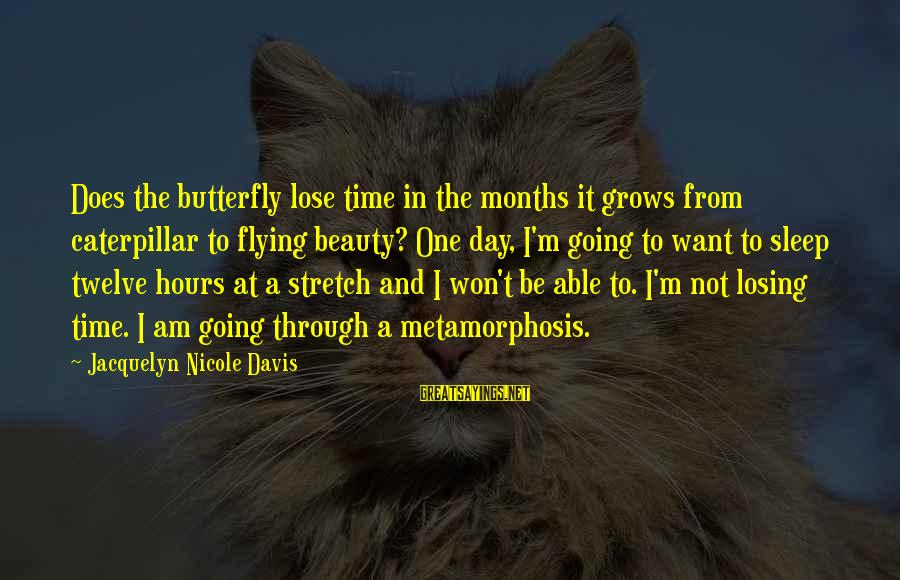 Not Able To Sleep Sayings By Jacquelyn Nicole Davis: Does the butterfly lose time in the months it grows from caterpillar to flying beauty?