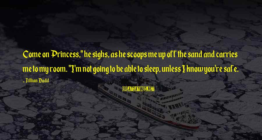 "Not Able To Sleep Sayings By Jillian Dodd: Come on Princess,"" he sighs, as he scoops me up off the sand and carries"