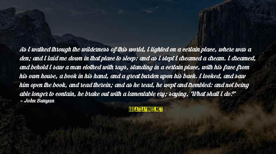 Not Able To Sleep Sayings By John Bunyan: As I walked through the wilderness of this world, I lighted on a certain place,