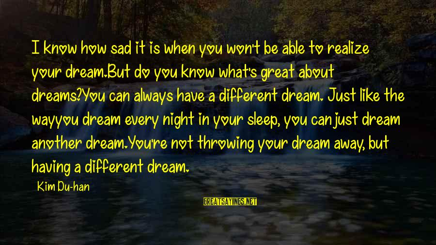 Not Able To Sleep Sayings By Kim Du-han: I know how sad it is when you won't be able to realize your dream.But