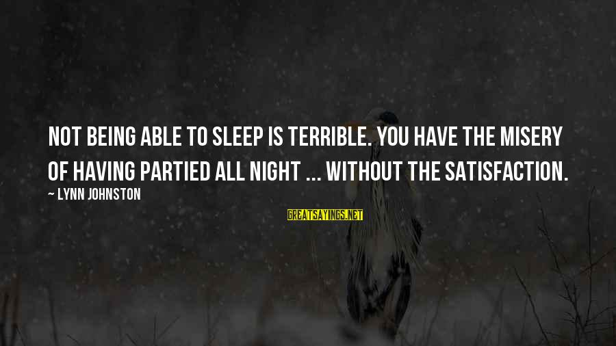 Not Able To Sleep Sayings By Lynn Johnston: Not being able to sleep is terrible. You have the misery of having partied all